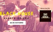 BLACK HOUSE - IV edição